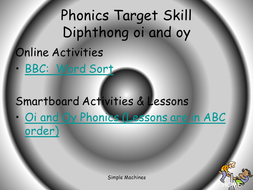 HOME Simple Machines Phonics Target Skill Diphthong oi and oy Online Activities BBC: Word Sort Smartboard Activities & Lessons Oi and Oy Phonics (Lessons are in ABC order)Oi and Oy Phonics (Lessons are in ABC order)