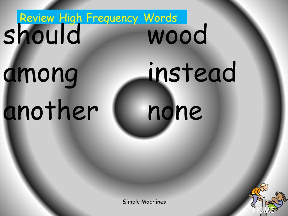 HOME Simple Machines Review High Frequency Words shouldwood amonginstead anothernone