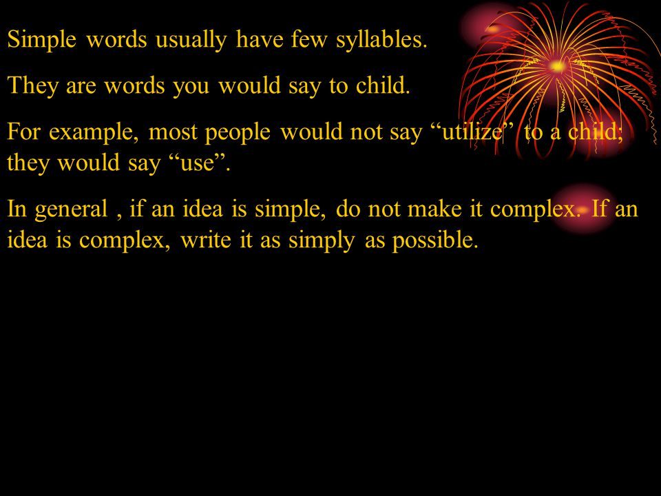 Simple words usually have few syllables. They are words you would say to child.
