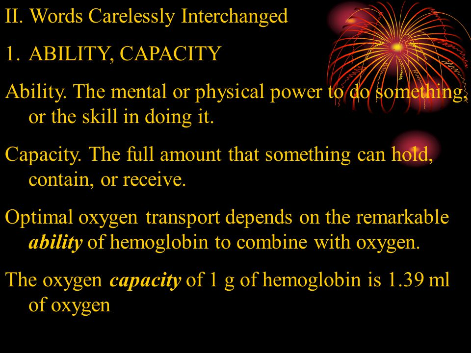 II. Words Carelessly Interchanged 1.ABILITY, CAPACITY Ability.