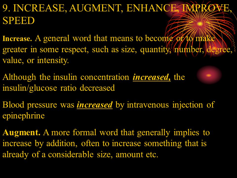 9. INCREASE, AUGMENT, ENHANCE, IMPROVE, SPEED Increase.