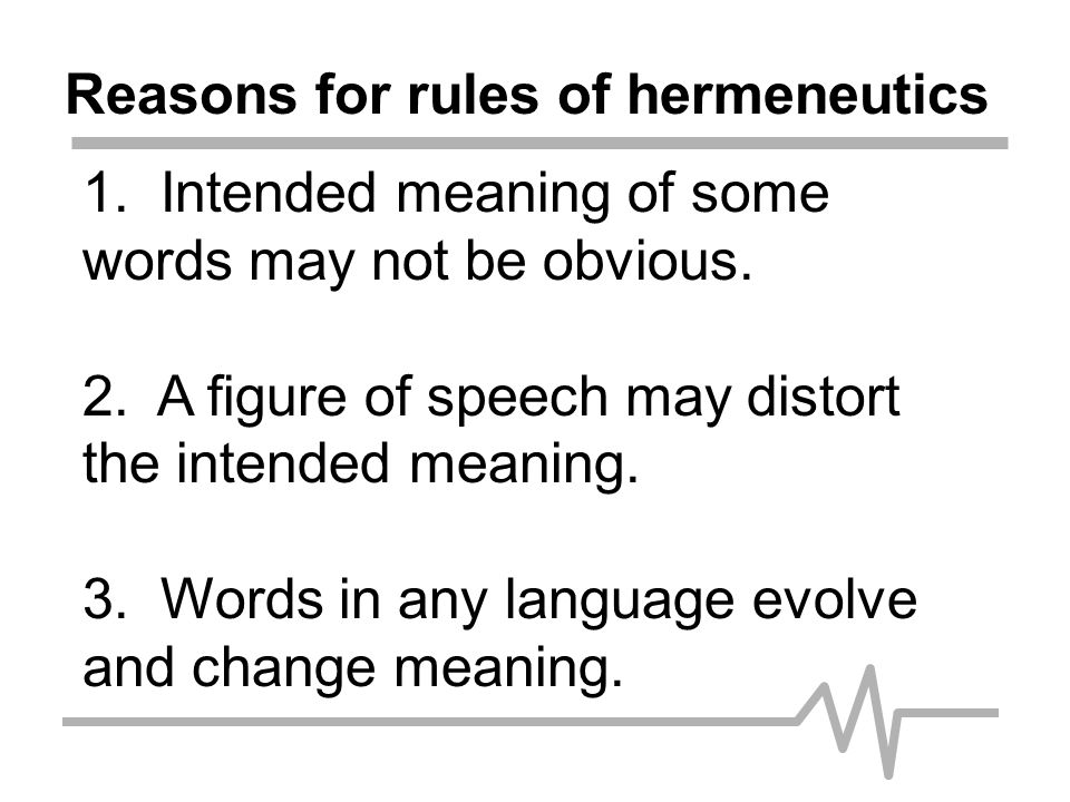 Reasons for rules of hermeneutics 4.Cultural factors may affect meaning.