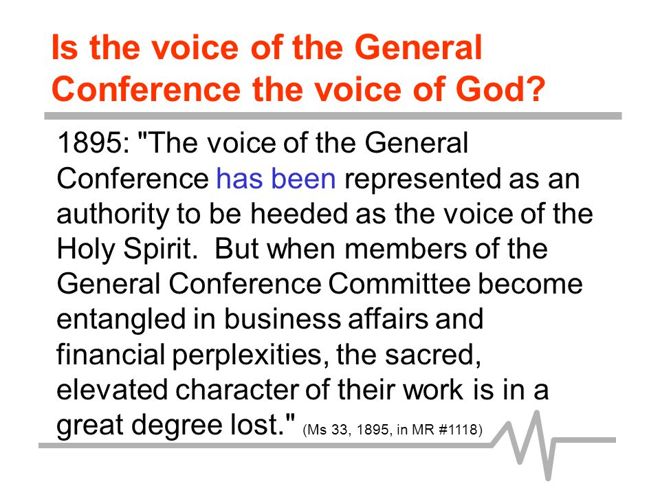 1896: The voice from Battle Creek which has been regarded as authority in counseling how the work should be done, is no longer the voice of God. (Letter 4, July 1, 1896)