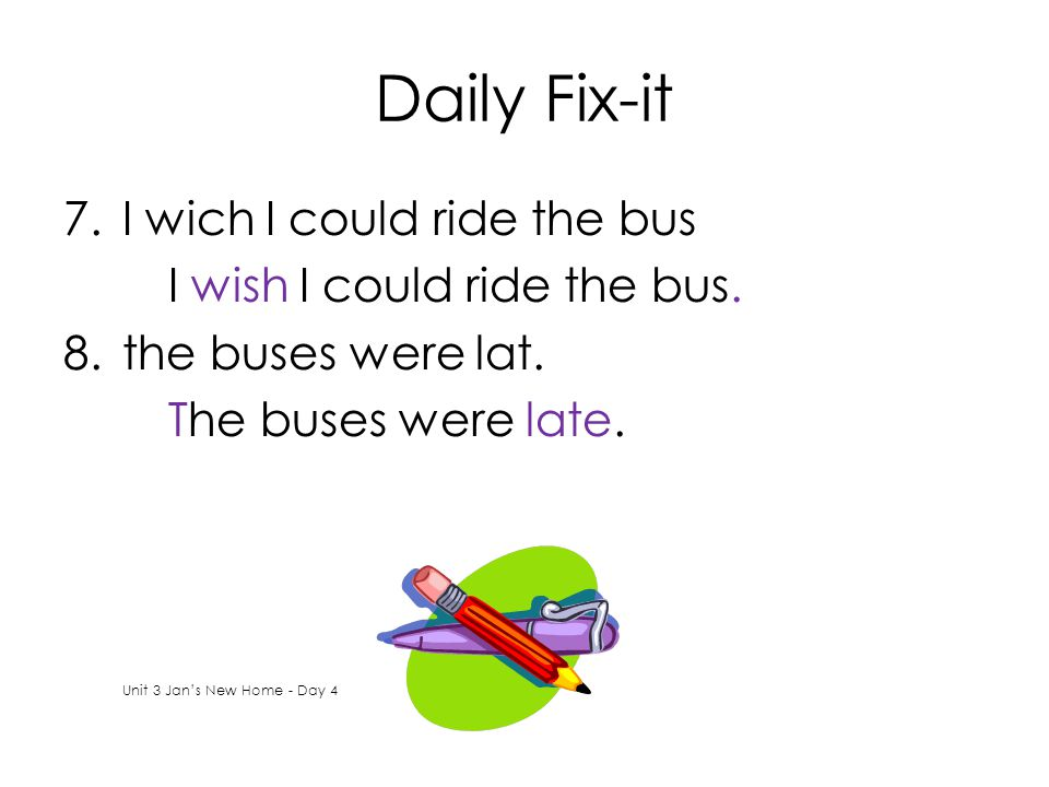Daily Fix-it 7.I wich I could ride the bus 8.the buses were lat. Unit 3 Jan's New Home - Day 4