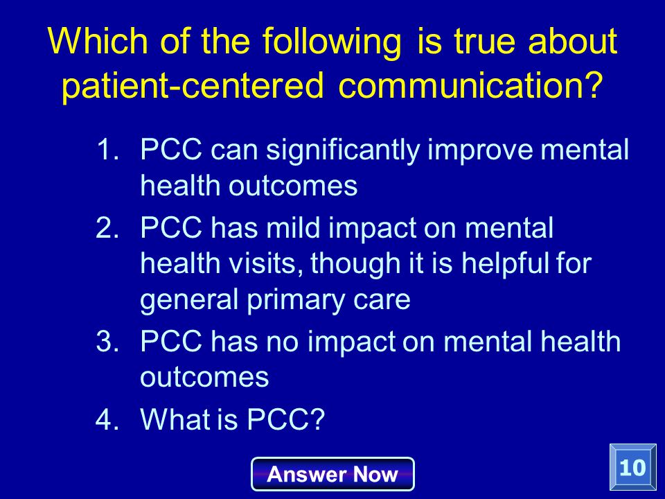 Which of the following is true about patient-centered communication? 1.PCC can significantly improve mental health outcomes 2.PCC has mild impact on m