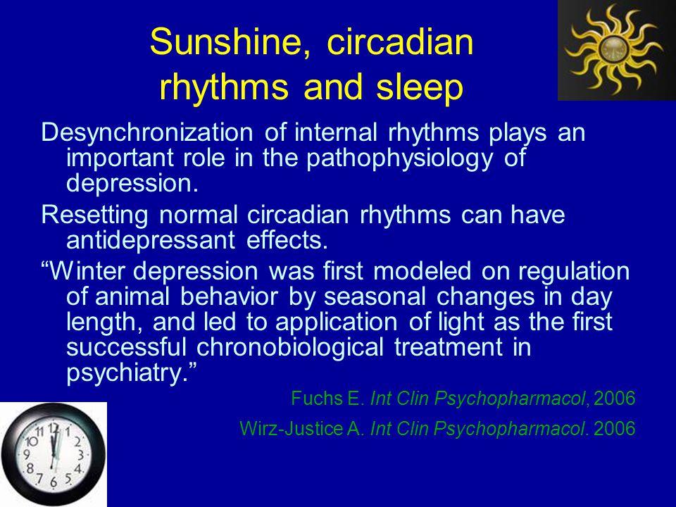 Sunshine, circadian rhythms and sleep Desynchronization of internal rhythms plays an important role in the pathophysiology of depression.