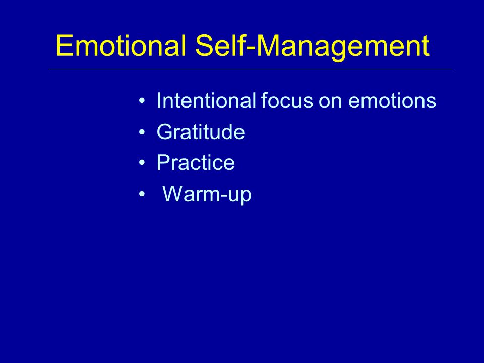 Emotional Self-Management Intentional focus on emotions Gratitude Practice Warm-up