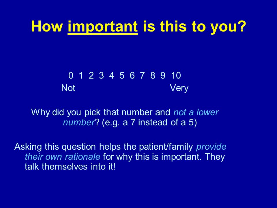 How important is this to you? 0 1 2 3 4 5 6 7 8 9 10 Not Very Why did you pick that number and not a lower number? (e.g. a 7 instead of a 5) Asking th