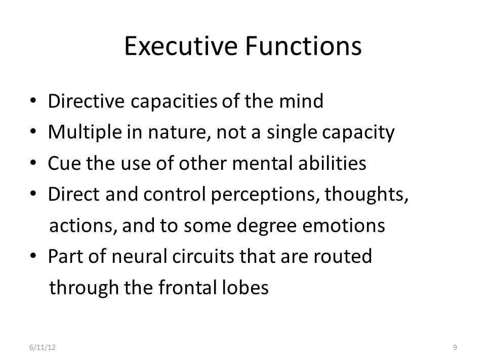Executive Functions Frequently referred to as the CEO of the Brain or the Conductor of the Orchestra Better to think of Executive Functions as: A Team of Conductors and Co-Conductors of a Mental Ability Orchestra or … The Coaching Staff of a Mental Ability Football Team 6/11/1210