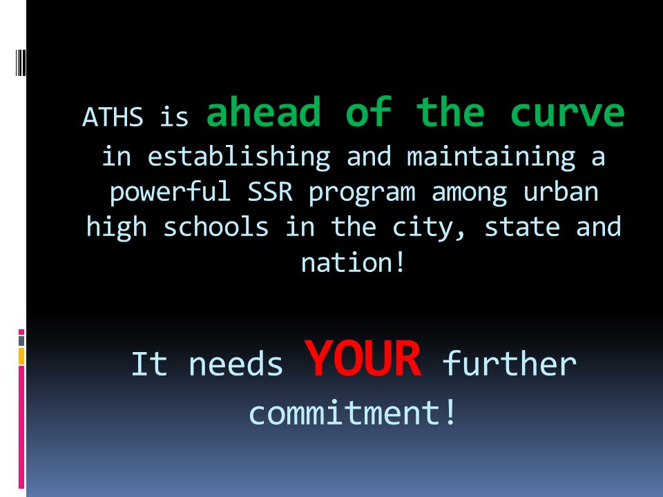 ATHS is ahead of the curve in establishing and maintaining a powerful SSR program among urban high schools in the city, state and nation! It needs YOU