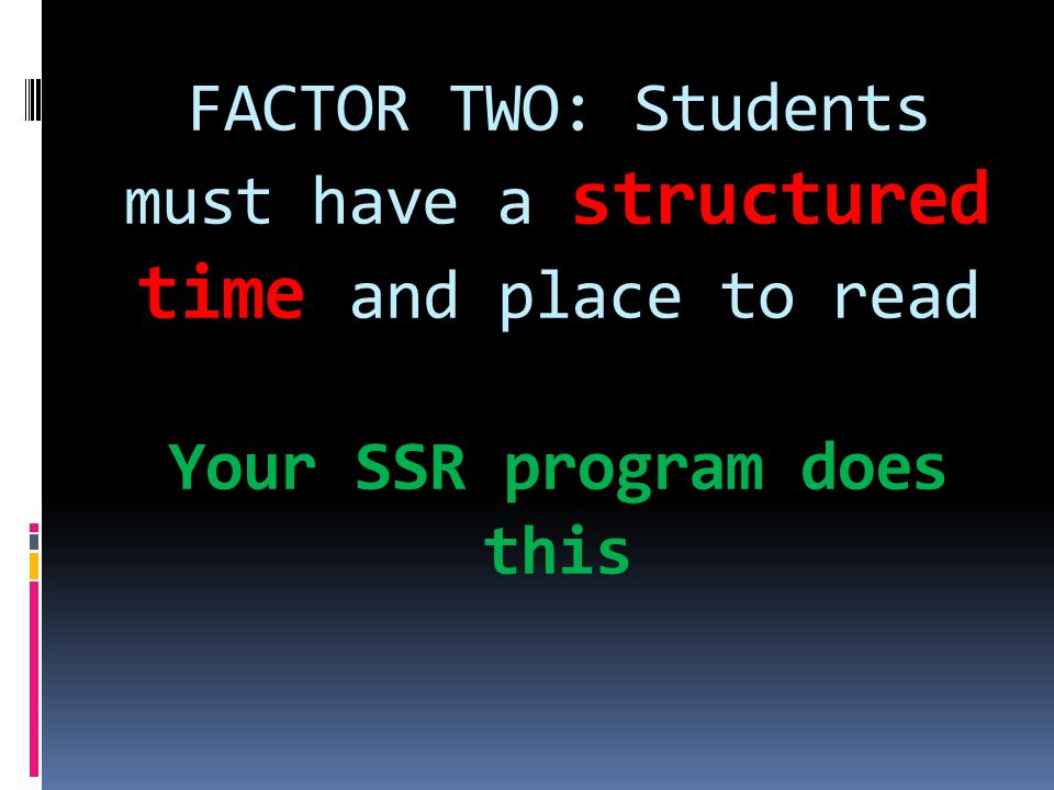 FACTOR TWO: Students must have a structured time and place to read Your SSR program does this