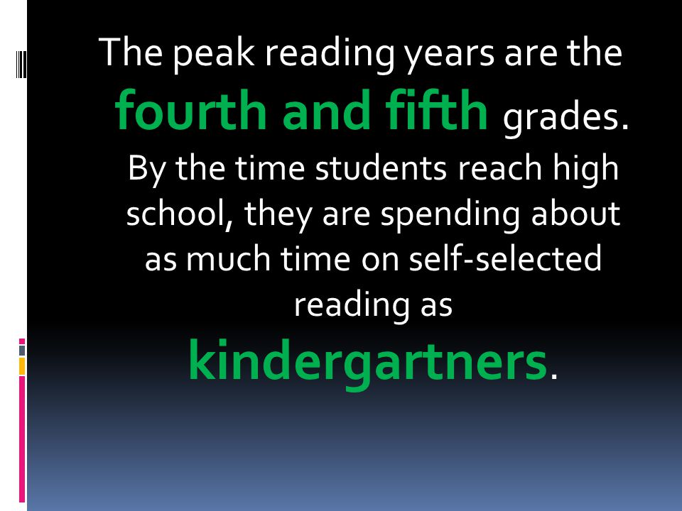 The peak reading years are the fourth and fifth grades. By the time students reach high school, they are spending about as much time on self-selected