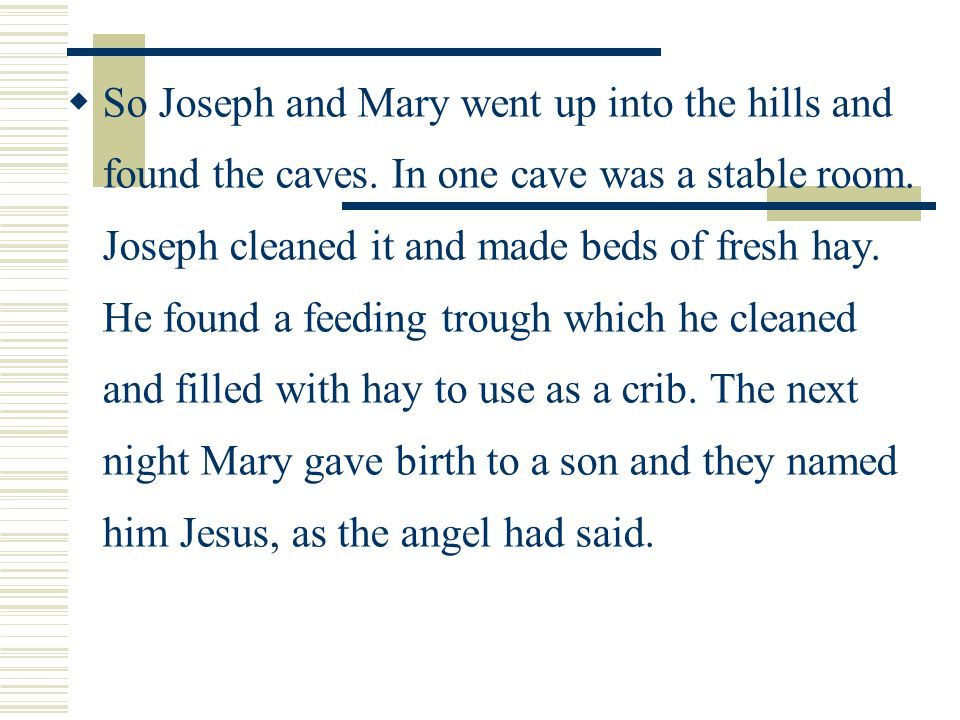  So Joseph and Mary went up into the hills and found the caves.
