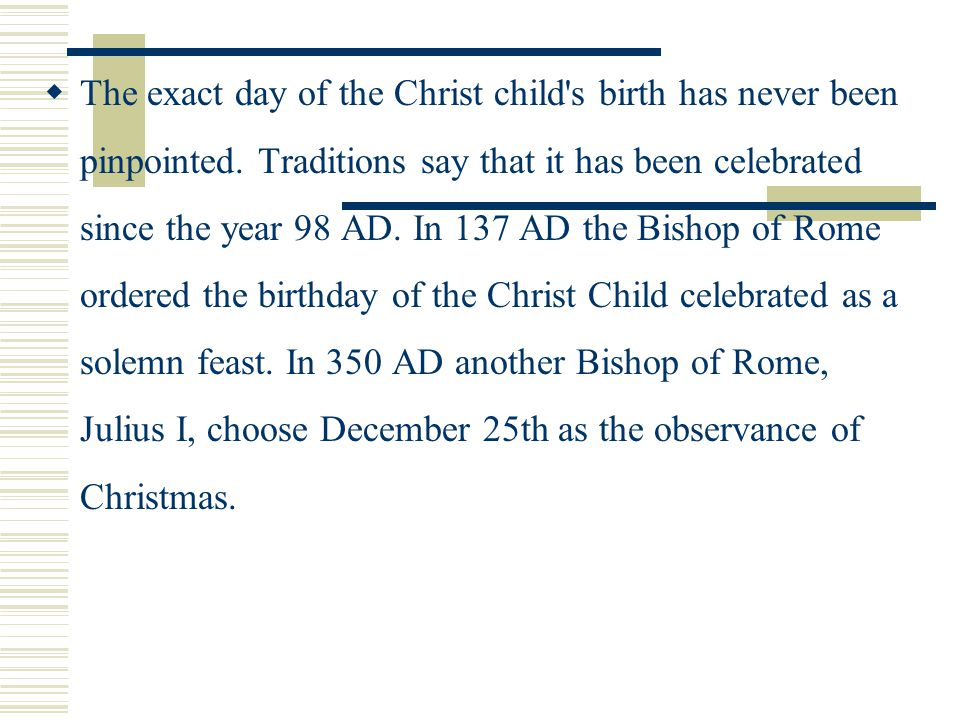  The exact day of the Christ child s birth has never been pinpointed.