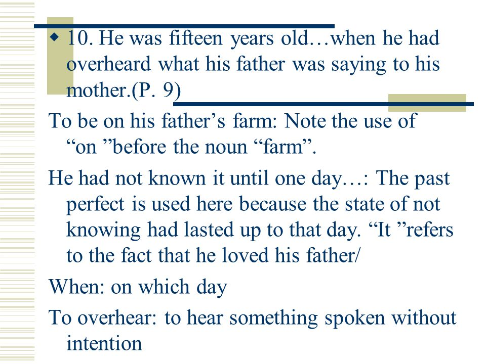  10. He was fifteen years old…when he had overheard what his father was saying to his mother.(P.