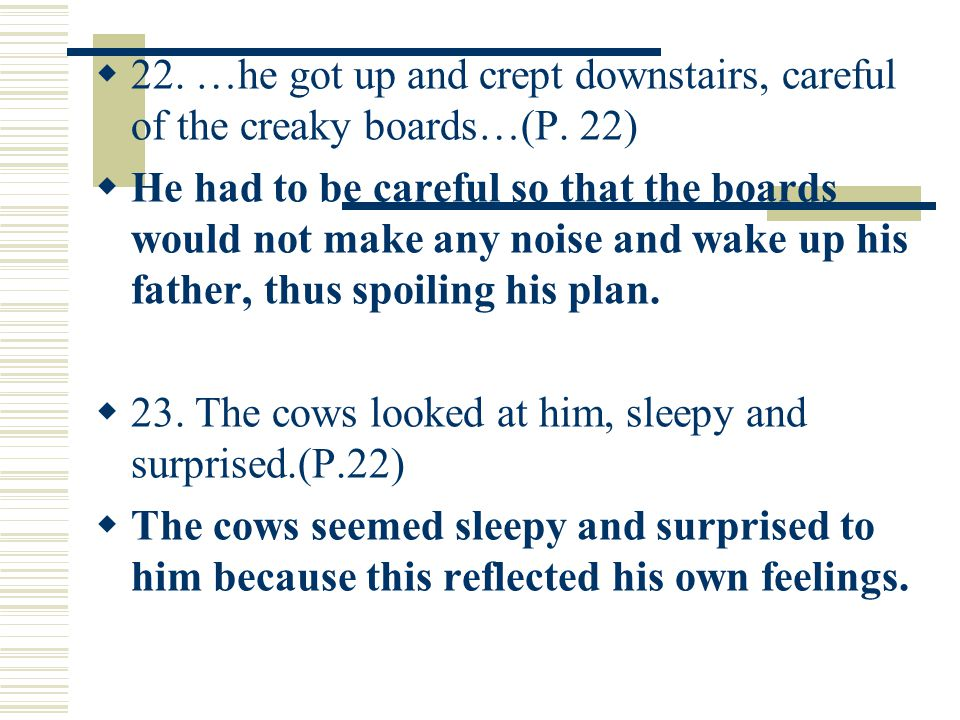  22. …he got up and crept downstairs, careful of the creaky boards…(P.