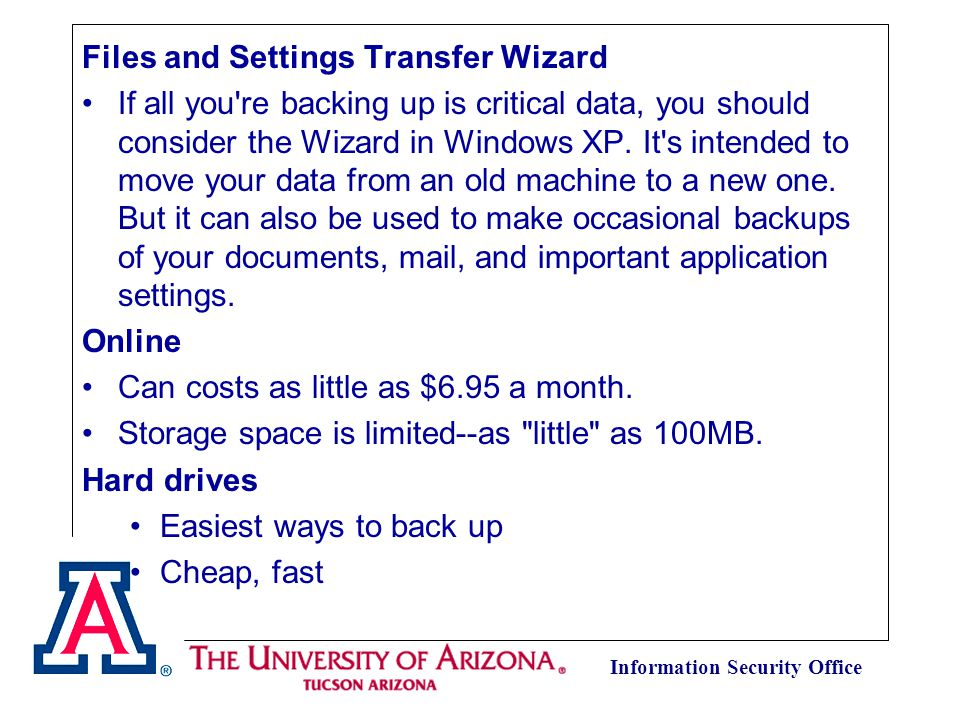Information Security Office Files and Settings Transfer Wizard If all you re backing up is critical data, you should consider the Wizard in Windows XP.