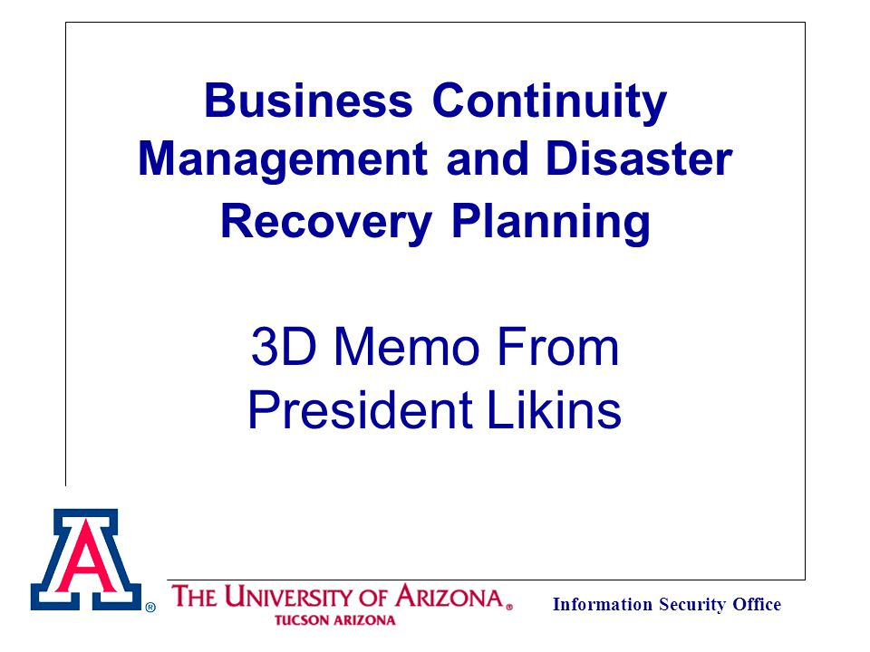 Information Security Office Business Continuity Management and Disaster Recovery Planning 3D Memo From President Likins