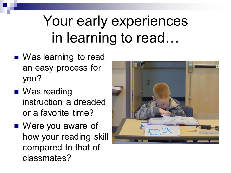 Your early experiences in learning to read… Was learning to read an easy process for you.