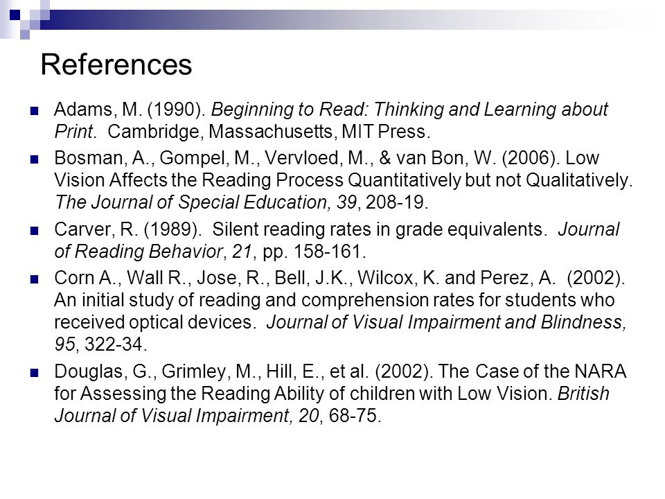 References Adams, M. (1990). Beginning to Read: Thinking and Learning about Print.