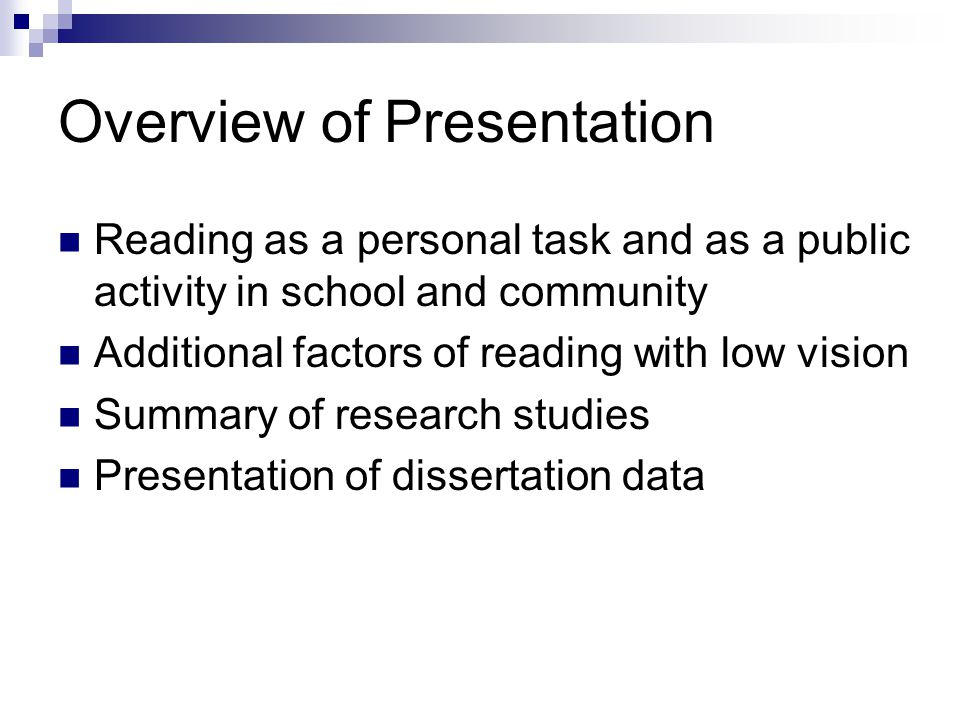 Overview of Presentation Reading as a personal task and as a public activity in school and community Additional factors of reading with low vision Summary of research studies Presentation of dissertation data
