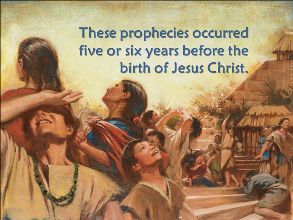These prophecies occurred five or six years before the birth of Jesus Christ.