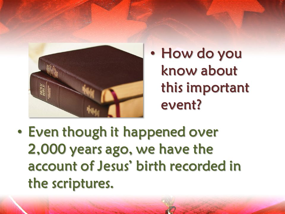 Even though it happened over 2,000 years ago, we have the account of Jesus' birth recorded in the scriptures. How do you know about this important eve