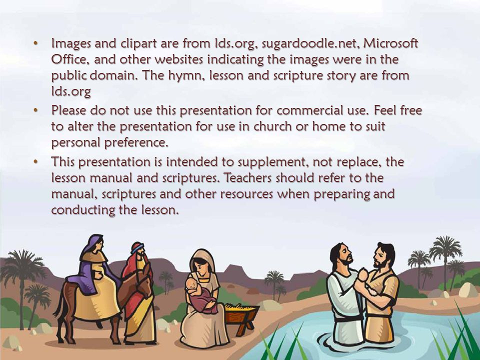 Images and clipart are from lds.org, sugardoodle.net, Microsoft Office, and other websites indicating the images were in the public domain. The hymn,