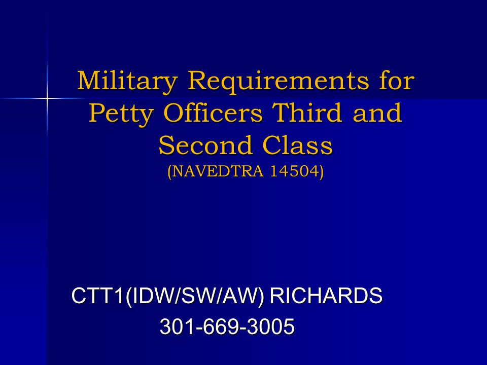 Military Requirements for Petty Officers Third and Second Class (NAVEDTRA 14504) CTT1(IDW/SW/AW) RICHARDS 301-669-3005