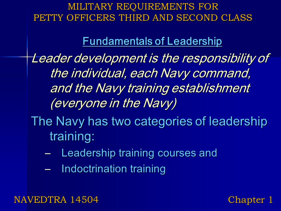 MILITARY REQUIREMENTS FOR PETTY OFFICERS THIRD AND SECOND CLASS Fundamentals of Leadership Leader development is the responsibility of the individual,