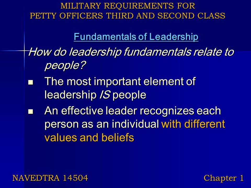 MILITARY REQUIREMENTS FOR PETTY OFFICERS THIRD AND SECOND CLASS Fundamentals of Leadership How do leadership fundamentals relate to people? The most i
