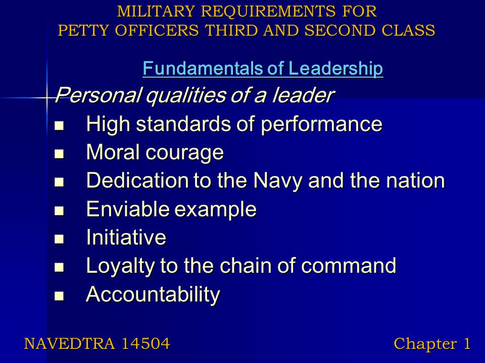 MILITARY REQUIREMENTS FOR PETTY OFFICERS THIRD AND SECOND CLASS Fundamentals of Leadership Personal qualities of a leader High standards of performanc
