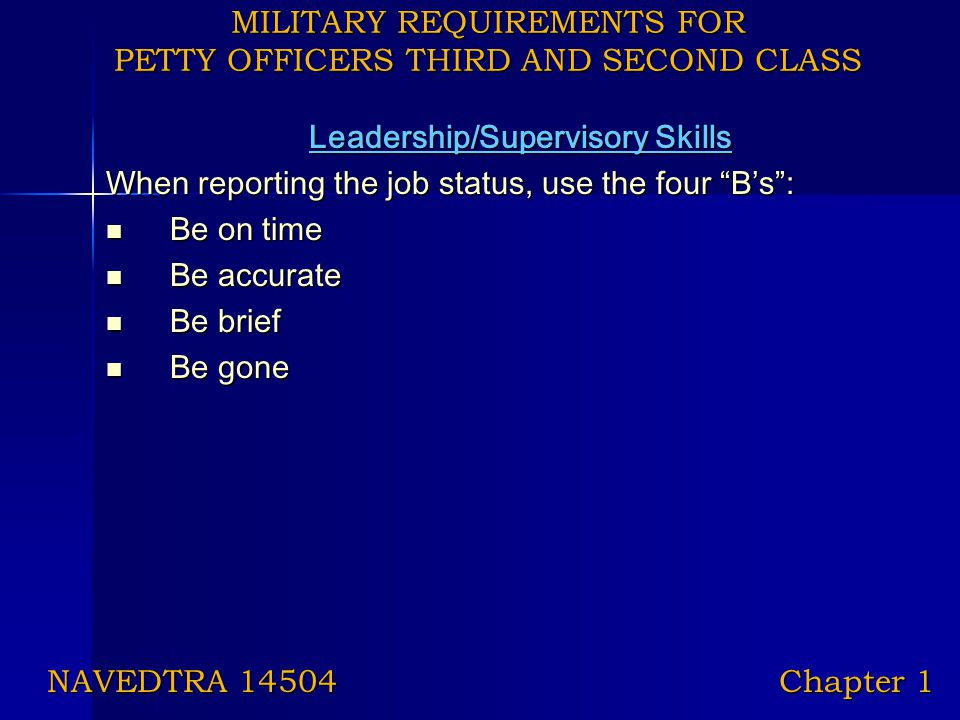 """MILITARY REQUIREMENTS FOR PETTY OFFICERS THIRD AND SECOND CLASS Leadership/Supervisory Skills When reporting the job status, use the four """"B's"""": Be on"""