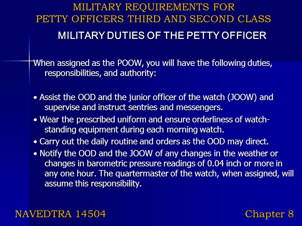 MILITARY REQUIREMENTS FOR PETTY OFFICERS THIRD AND SECOND CLASS MILITARY DUTIES OF THE PETTY OFFICER When assigned as the POOW, you will have the foll