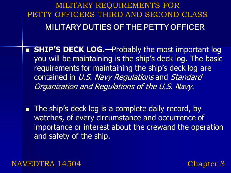 MILITARY REQUIREMENTS FOR PETTY OFFICERS THIRD AND SECOND CLASS MILITARY DUTIES OF THE PETTY OFFICER SHIP'S DECK LOG.—Probably the most important log