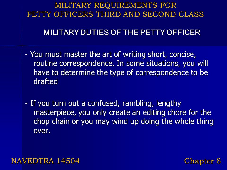 MILITARY REQUIREMENTS FOR PETTY OFFICERS THIRD AND SECOND CLASS MILITARY DUTIES OF THE PETTY OFFICER - You must master the art of writing short, conci