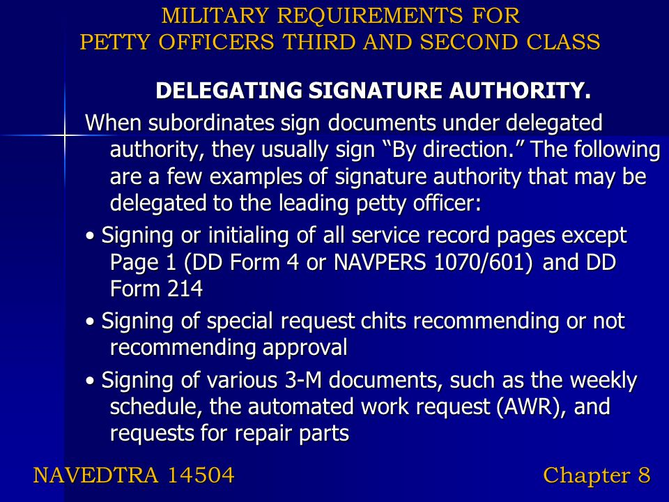 MILITARY REQUIREMENTS FOR PETTY OFFICERS THIRD AND SECOND CLASS DELEGATING SIGNATURE AUTHORITY. When subordinates sign documents under delegated autho