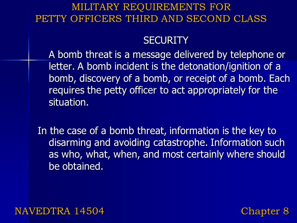 MILITARY REQUIREMENTS FOR PETTY OFFICERS THIRD AND SECOND CLASS SECURITY A bomb threat is a message delivered by telephone or letter. A bomb incident