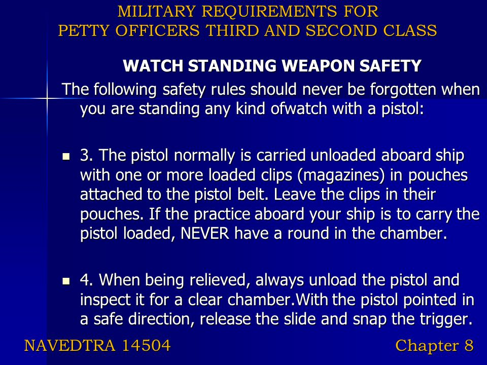 MILITARY REQUIREMENTS FOR PETTY OFFICERS THIRD AND SECOND CLASS WATCH STANDING WEAPON SAFETY The following safety rules should never be forgotten when