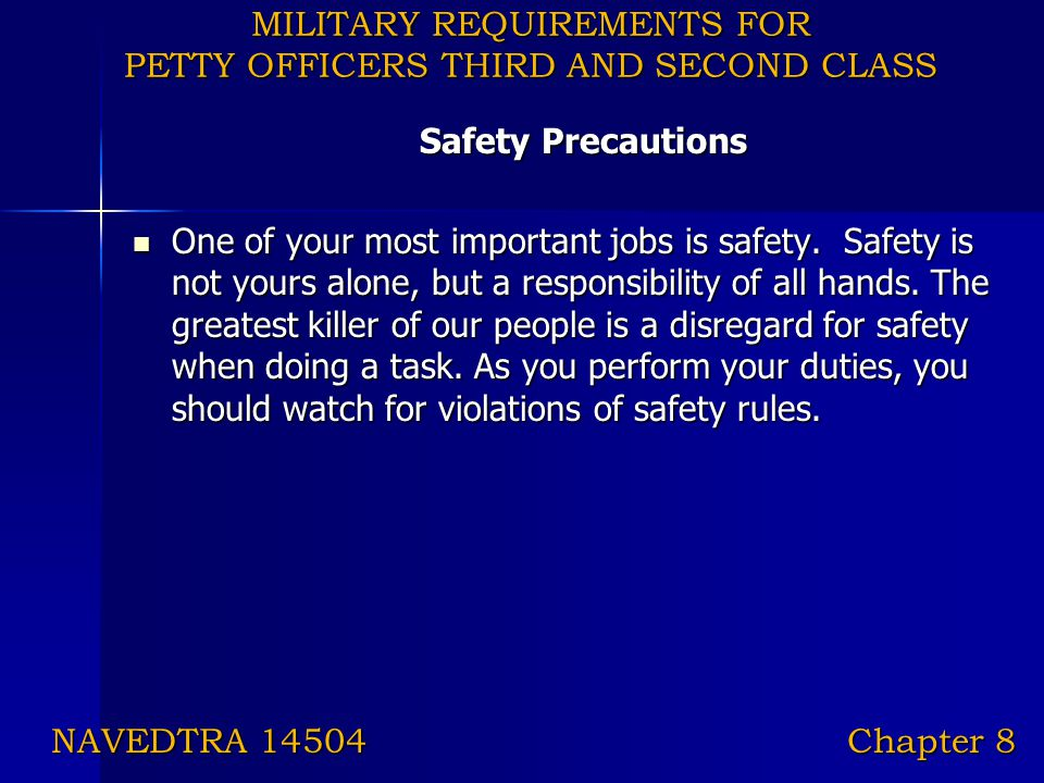 MILITARY REQUIREMENTS FOR PETTY OFFICERS THIRD AND SECOND CLASS Safety Precautions One of your most important jobs is safety. Safety is not yours alon