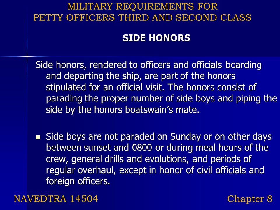 MILITARY REQUIREMENTS FOR PETTY OFFICERS THIRD AND SECOND CLASS SIDE HONORS Side honors, rendered to officers and officials boarding and departing the