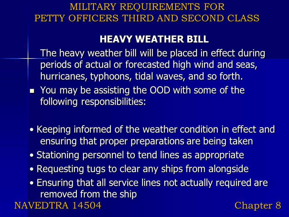 MILITARY REQUIREMENTS FOR PETTY OFFICERS THIRD AND SECOND CLASS HEAVY WEATHER BILL The heavy weather bill will be placed in effect during periods of a