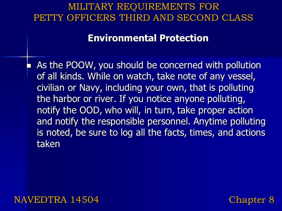 MILITARY REQUIREMENTS FOR PETTY OFFICERS THIRD AND SECOND CLASS Environmental Protection As the POOW, you should be concerned with pollution of all ki