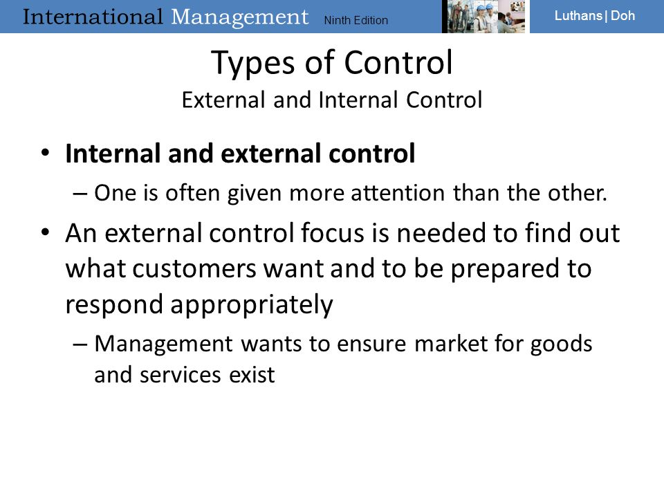 International Management Ninth Edition Luthans | Doh Types of Control External and Internal Control Internal and external control – One is often given