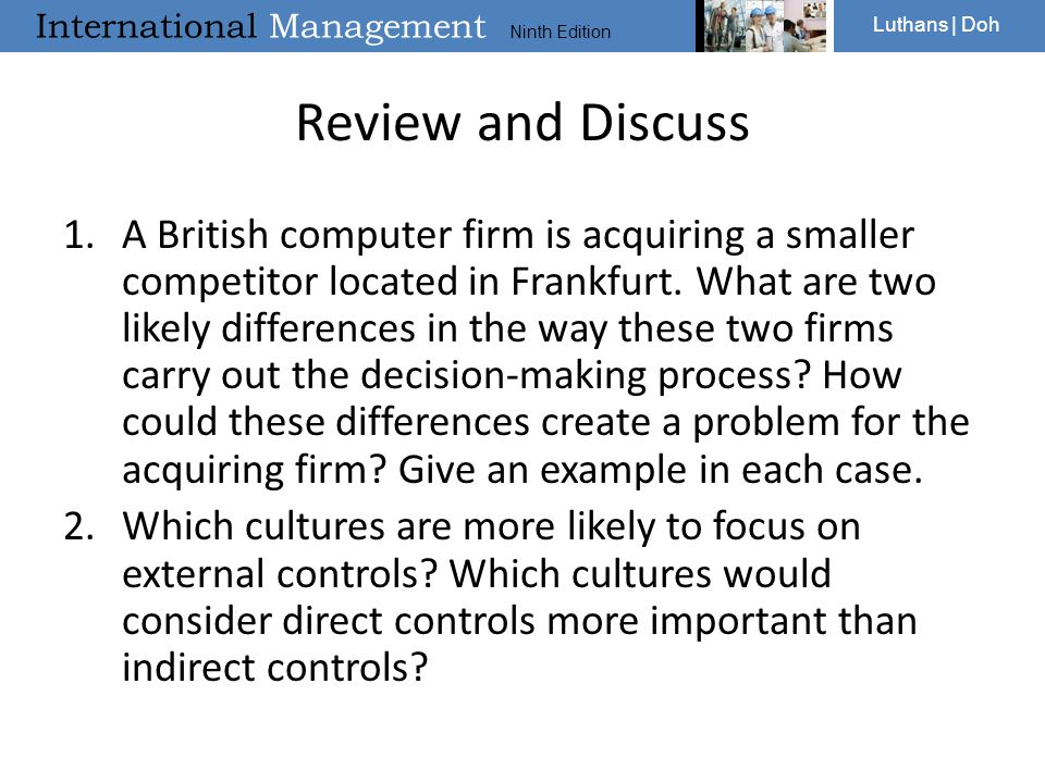 International Management Ninth Edition Luthans | Doh Review and Discuss 1.A British computer firm is acquiring a smaller competitor located in Frankfu