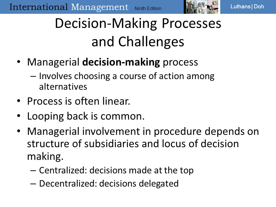 International Management Ninth Edition Luthans | Doh Decision-Making Processes and Challenges Managerial decision-making process – Involves choosing a