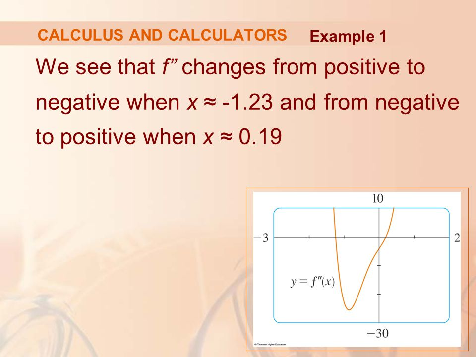 """We see that f"""" changes from positive to negative when x ≈ -1.23 and from negative to positive when x ≈ 0.19 Example 1 CALCULUS AND CALCULATORS"""