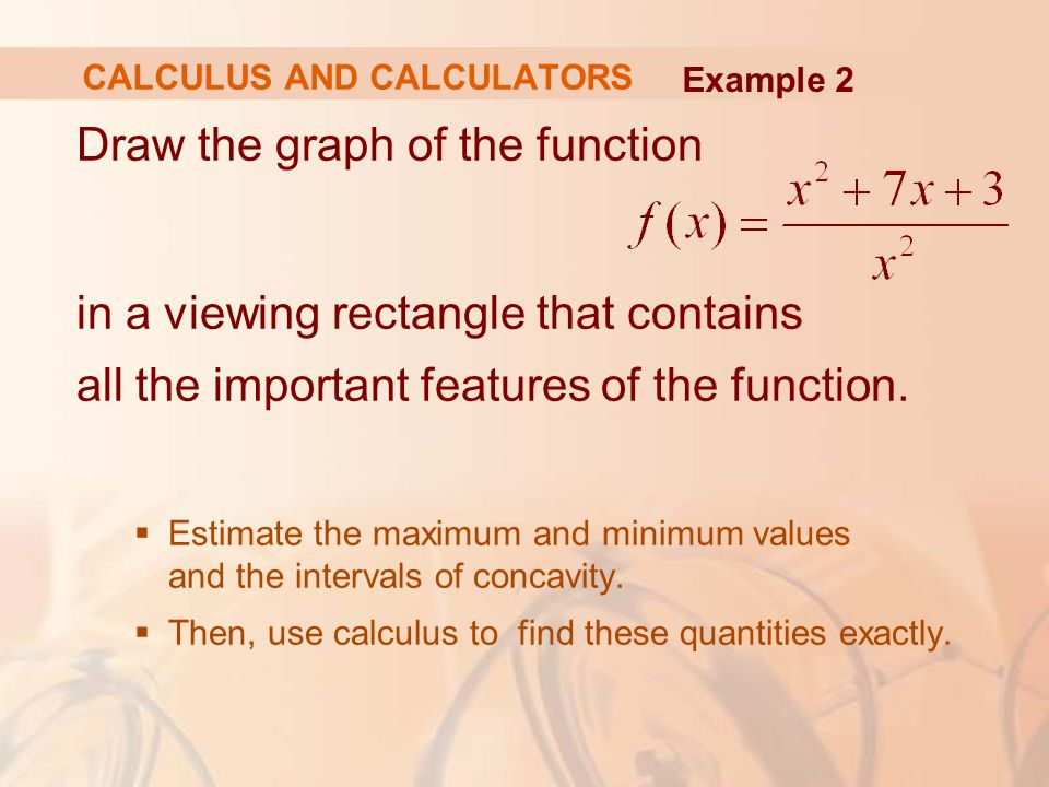 Draw the graph of the function in a viewing rectangle that contains all the important features of the function.  Estimate the maximum and minimum val