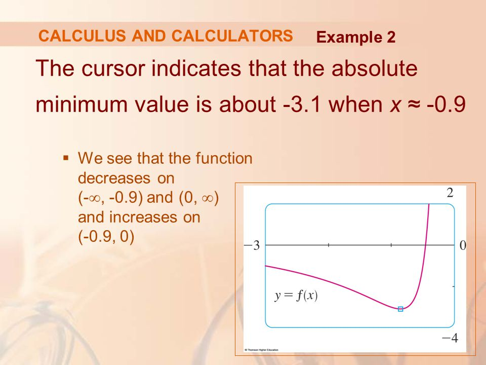 The cursor indicates that the absolute minimum value is about -3.1 when x ≈ -0.9  We see that the function decreases on (- ∞, -0.9) and (0, ∞ ) and i