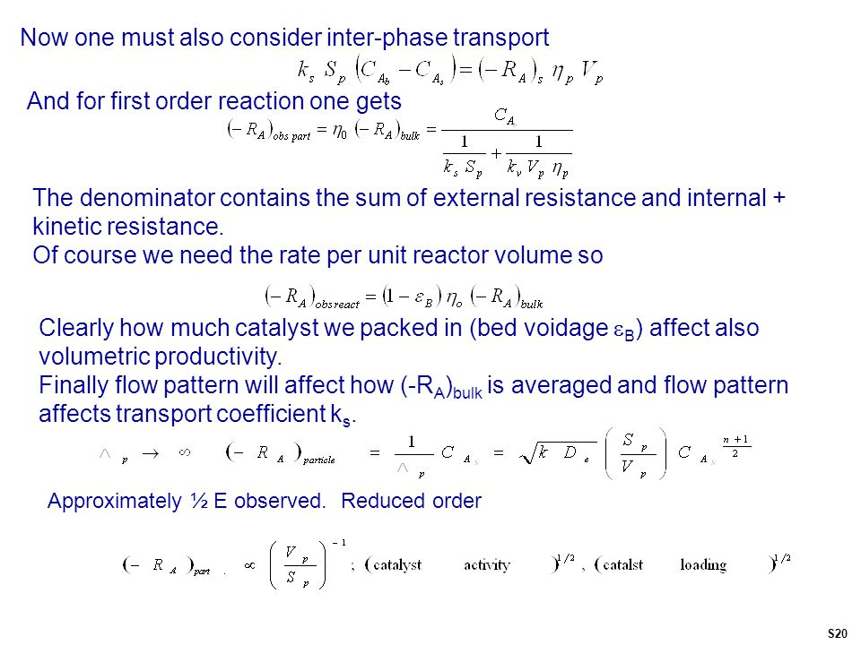 Now one must also consider inter-phase transport And for first order reaction one gets The denominator contains the sum of external resistance and internal + kinetic resistance.